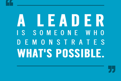 A leader is someone who demonstrates what's possible.