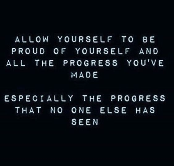 Allow yourself to be proud of yourself and all the progress you've made.  Especially the progress...