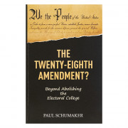 The Twenty-Eighth Amendment? Beyond Abolishing the Electoral College by Paul Schumaker?68