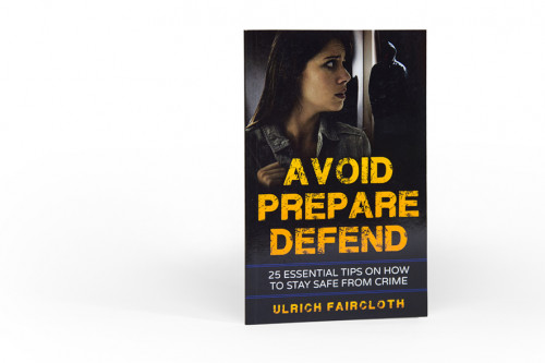 Avoid, Prepare, Defend: 25 Essential Tips on How to Stay Safe from Crime by Ulrich Faircloth?12.
