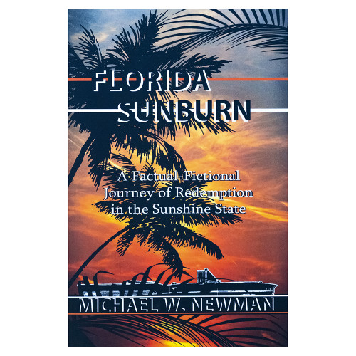 Florida Sunburn: A Factual-Fictional Journey of Redemption in the Sunshine State by Michael W. Ne...