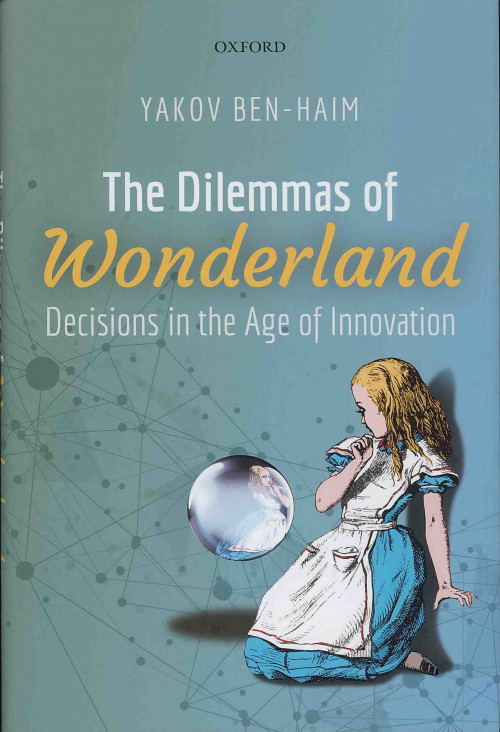 The Dilemmas of Wonderland: Decisions in the Age of Innovation by Yakov Ben-Haim'73
