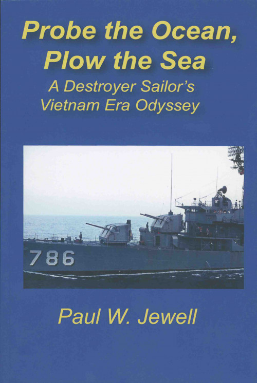 Probe the Ocean, Plow the Sea: A Destroyer Sailor's Vietnam Era Odyssey by Paul W. Jewell'78