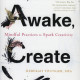 "Cover of ""Be, Awake, Create: Mindful Practices to Spark Creativity"" by Rebekah Younger'76."
