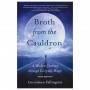 Broth from the Cauldron: A Wisdom Journey through Everyday Magic by Cerridwen Fallingstar'70