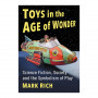 """Toys in the Age of Wonder: Science Fiction, Society, and the Symbolism of Play"" by Mark Rich'80"